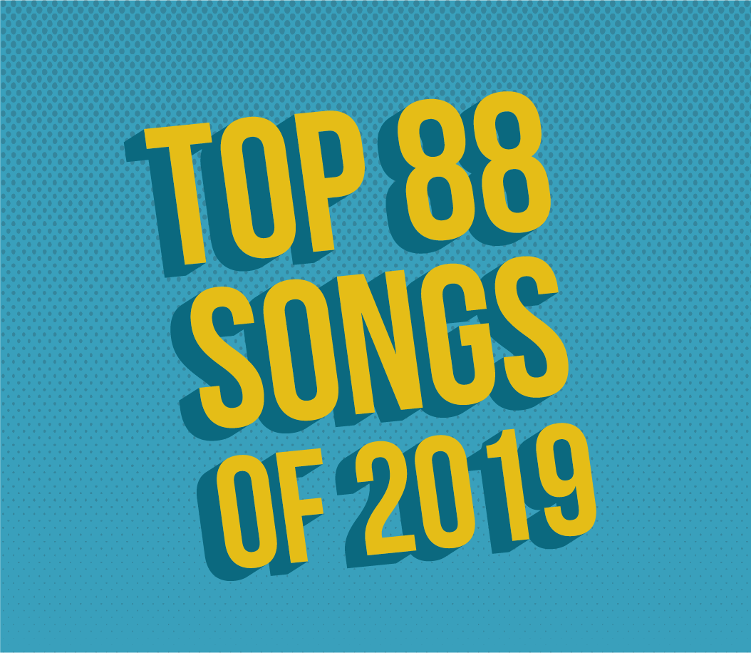 Vote For Your Top 88 Songs of 2019!