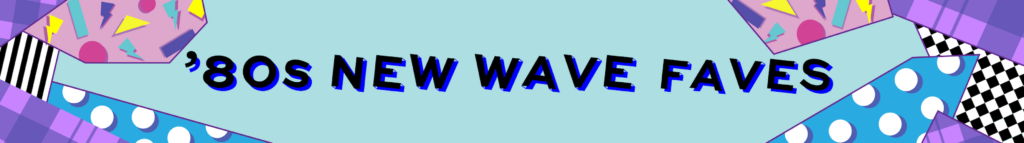 80s new wave faves - Blog banner